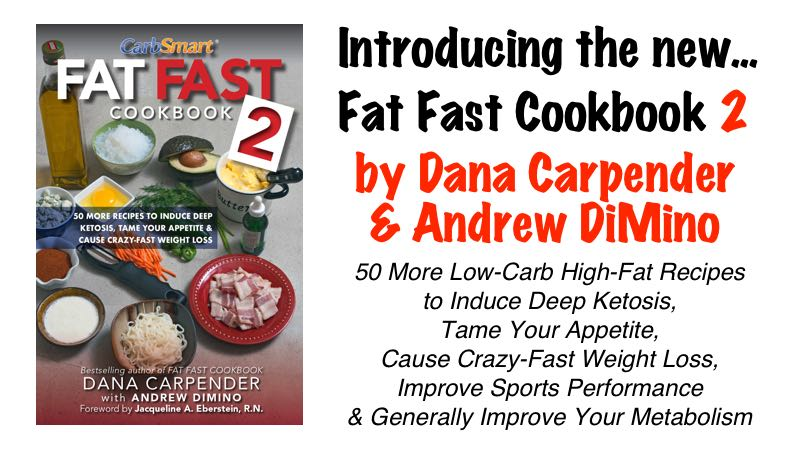 Introducing the Fat Fast Cookbook 2 by Dana Carpender & Andrew DiMino