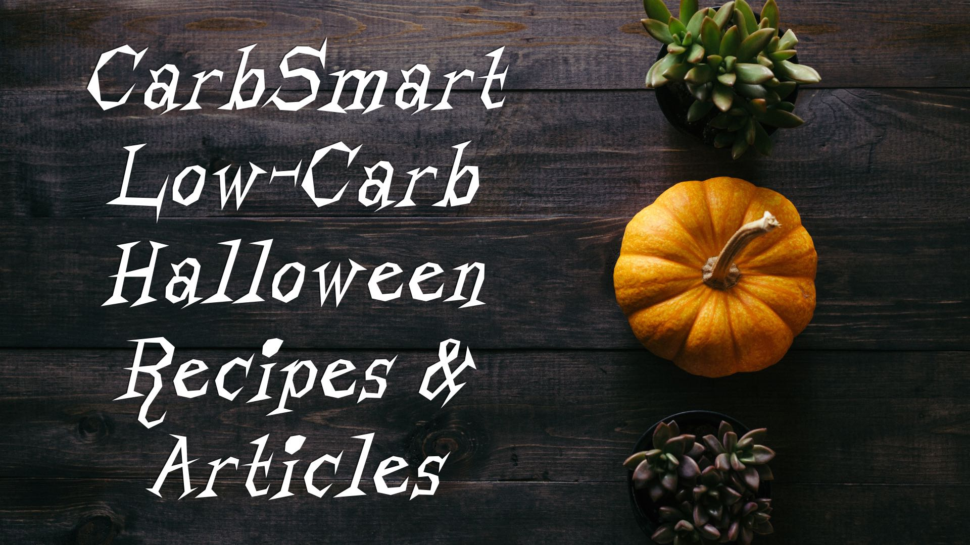 CarbSmart Low-Carb Halloween Recipes & Articles